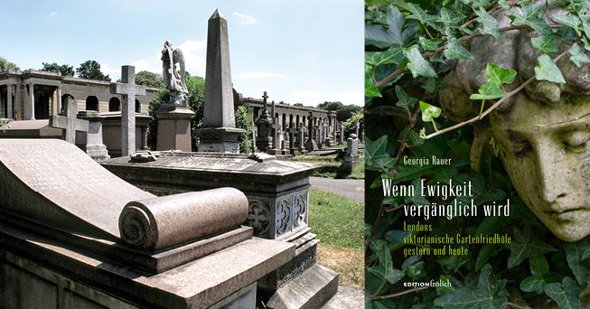 Bildcollage zum Buch Wenn Ewigkeit vergänglich wird. Londons viktorianische Gartenfriedhöfe gestern und heute