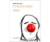 """Das Bild zeigt das Cover des Buchs """"Früchtchen""""mit einer Zeichnung von Ernst Volland. Das Titelbild zeigt einen Clown mit einer Nase als Tomate."""